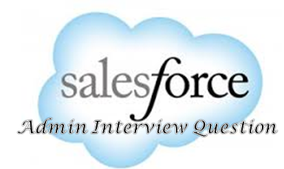Top 150 salesforce administrator interview questions