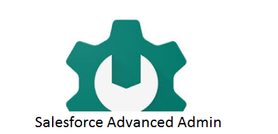 Salesforce Advanced Administrator Certification